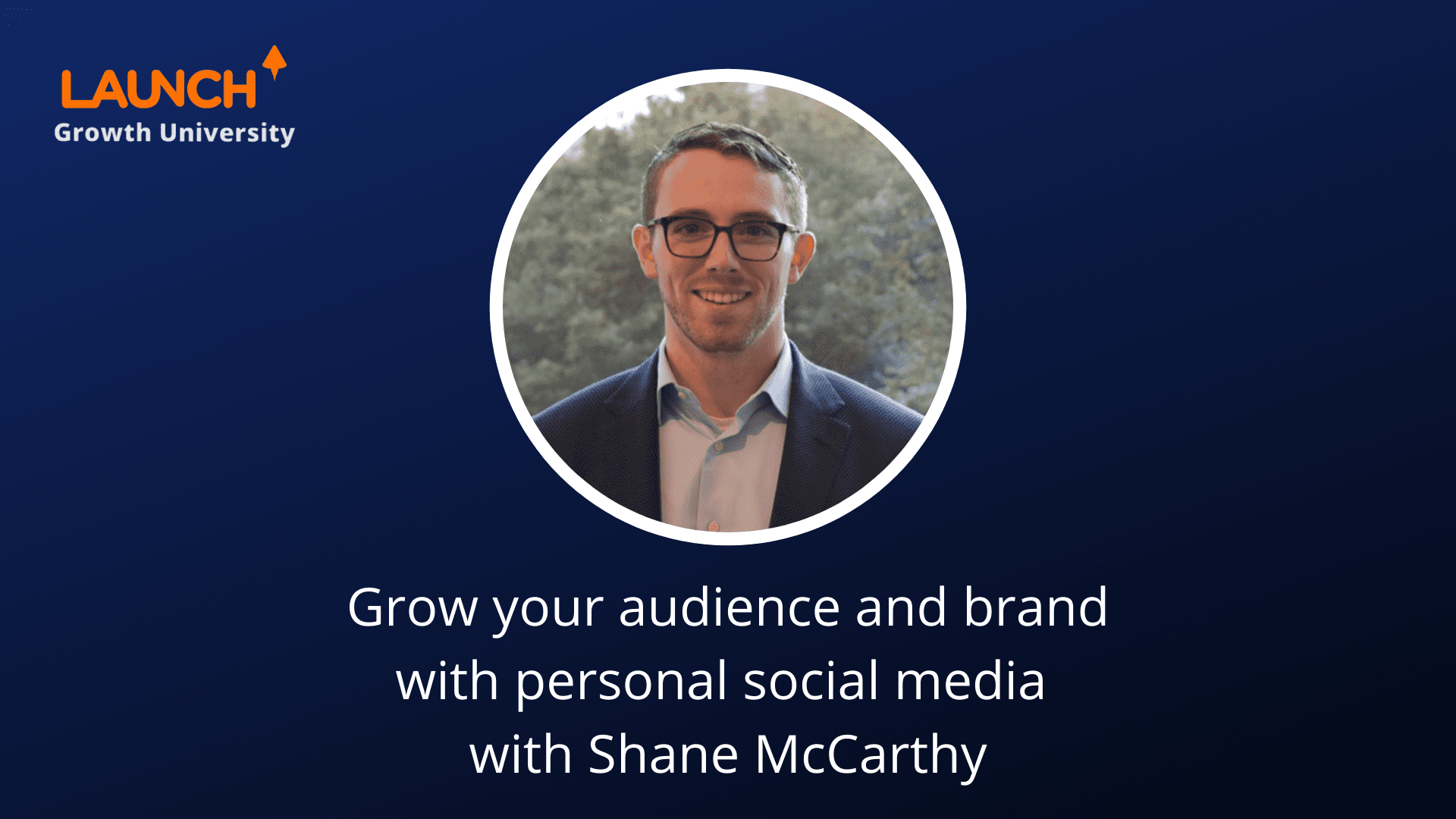 Masterclass – Grow your audience and brand with personal social media with Shane McCarthy