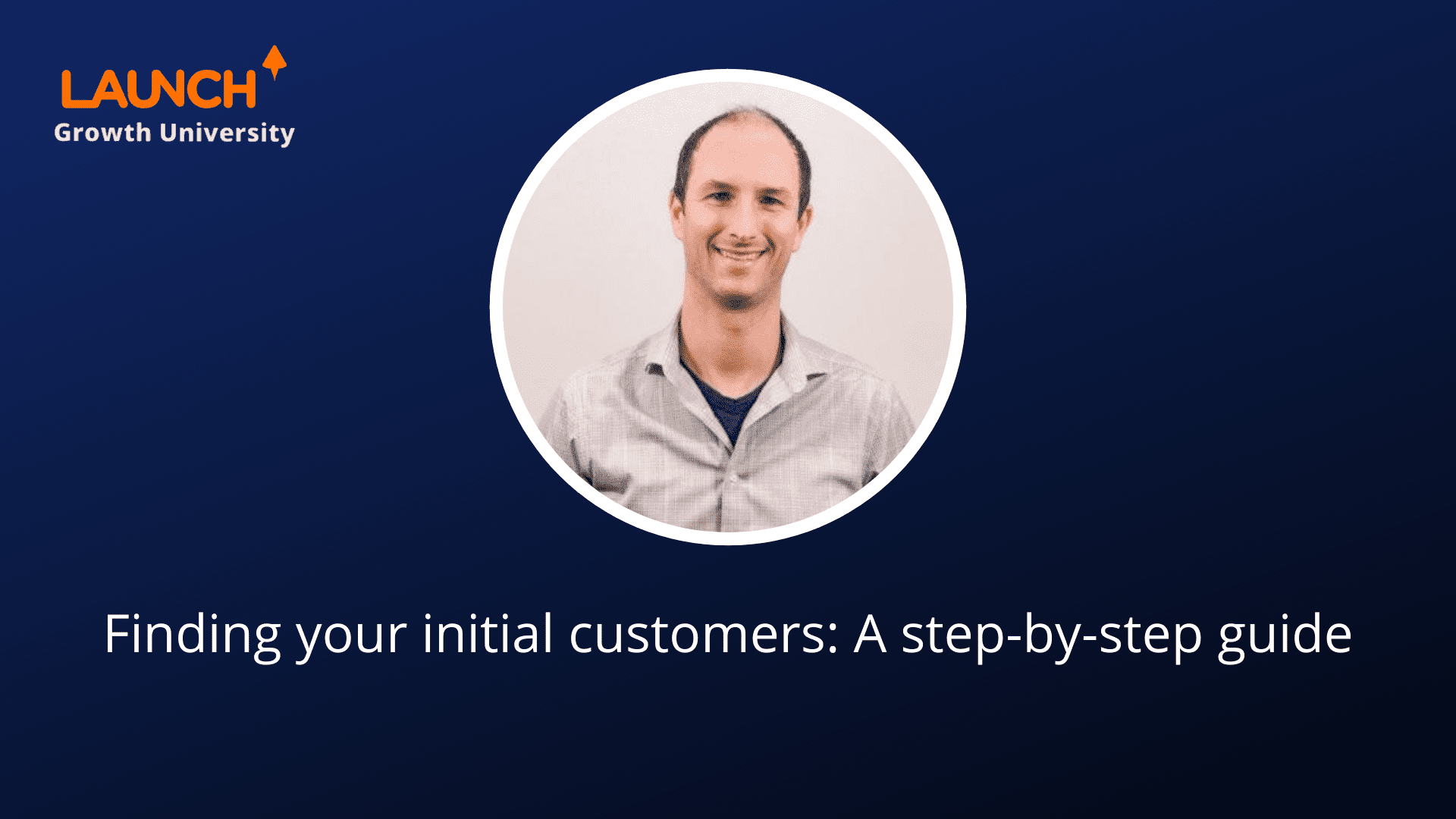 Finding your initial customers: A step-by-step guide