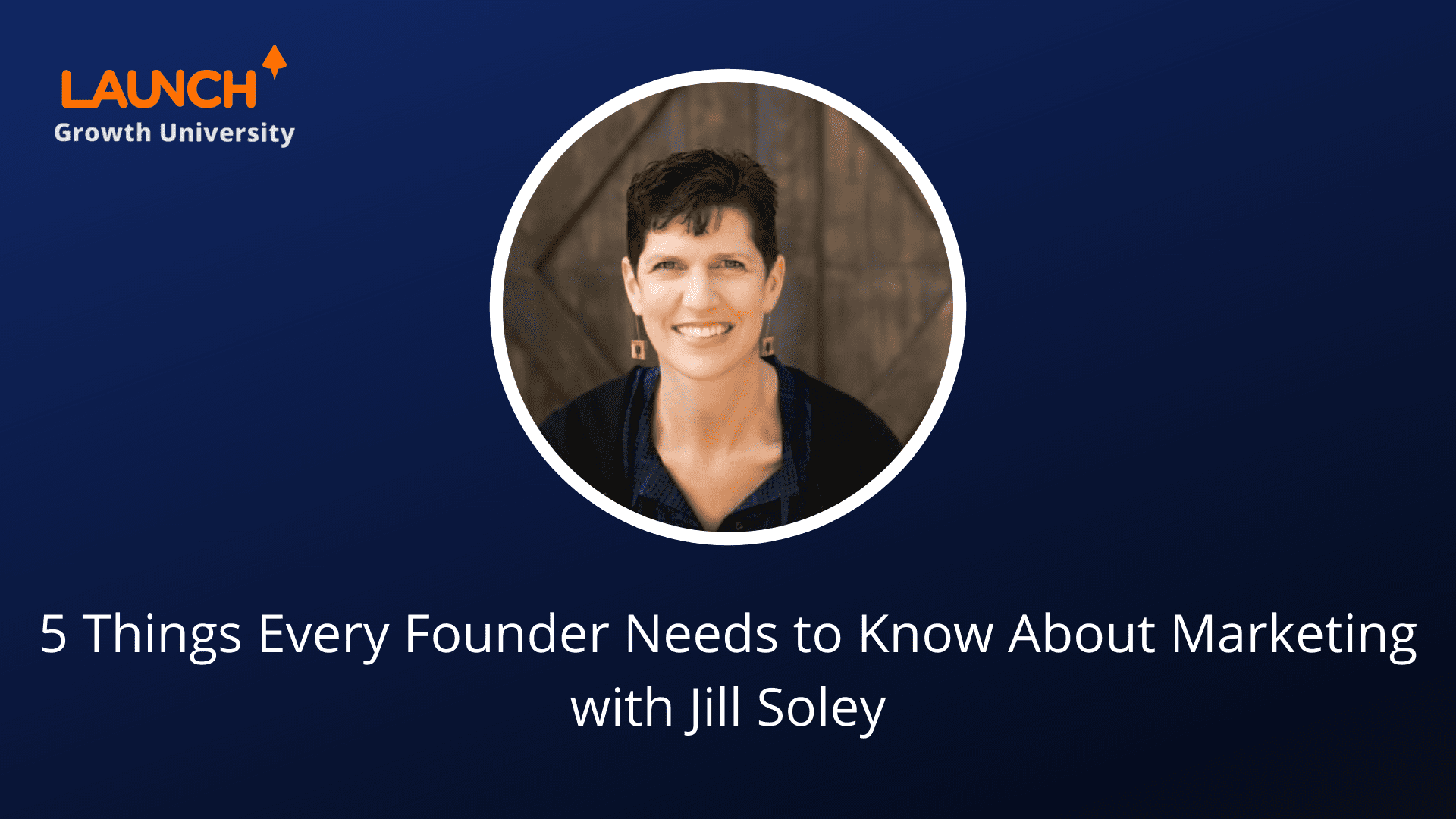 Masterclass – 5 Things Every Founder Needs to Know About Marketing with Jill Soley